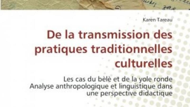 De la transmission des pratiques traditionnelles culturelles: Les cas du bèlè et de la yole ronde Analyse anthropologique et linguistique dans une perspective didactique (French Edition)