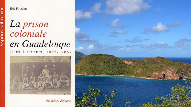 « La prison coloniale en Guadeloupe (Ilet à Cabrit, 1852-1905) »