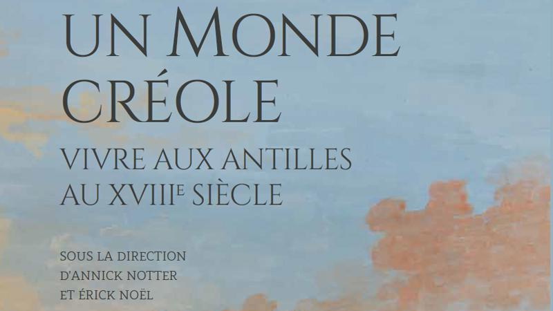 """""""Un monde créole. Vivre aux Antilles au XVIIIe"""" sous la direction d'Erick Noël et Annick Notter"""
