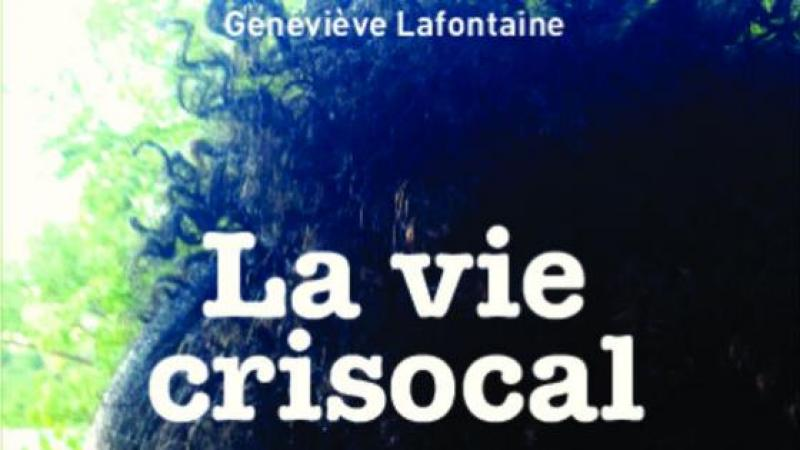 «LA VIE CRISOCAL» DE GENEVIEVE LAFONTAINE, UN TRES BEAU ROMAN