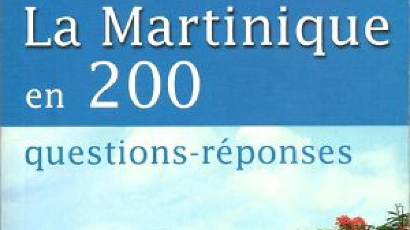 LA MARTINIQUE EN 200 QUESTIONS-REPONSES