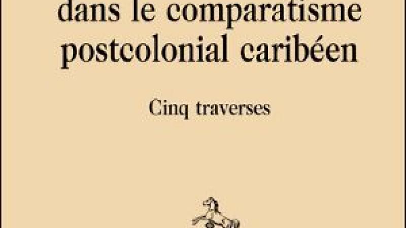PASSES ET IMPASSES DANS LE COMPARATISME POSTCOLONIAL CARIBÉEN