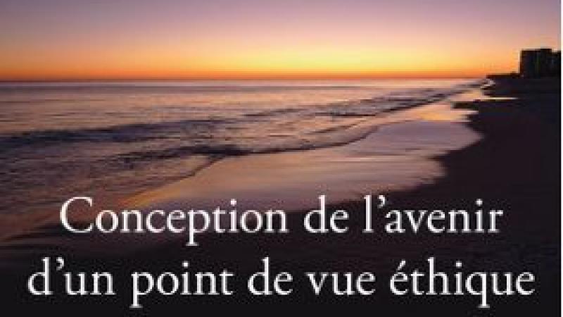 CONCEPTION DE L'AVENIR D'UN POINT DE VUE ÉTHIQUE