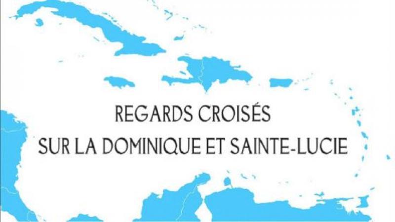 REGARDS CROISÉS SUR LA DOMINIQUE ET SAINTE-LUCIE