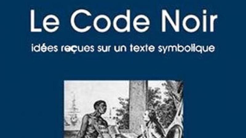 « Le Code Noir. Idées reçues sur un texte symbolique » de J-F Niort
