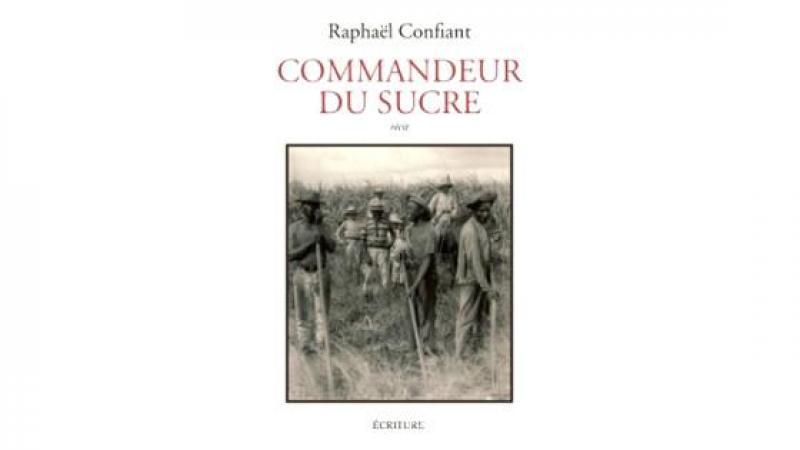 """""""COMMANDEUR DU SUCRE"""" DE RAPHAËL CONFIANT RÉÉDITÉ 21 ANS APRÈS"""