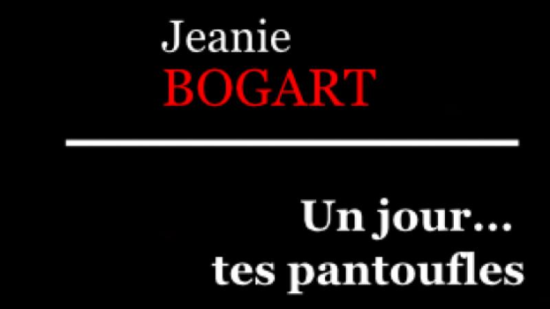 LES PANTOUFLES DE JEANIE BOGART…