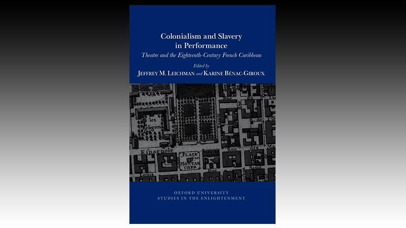 Colonialism and slavery in performance (Theatre and the eighteenth century French Caribbean)