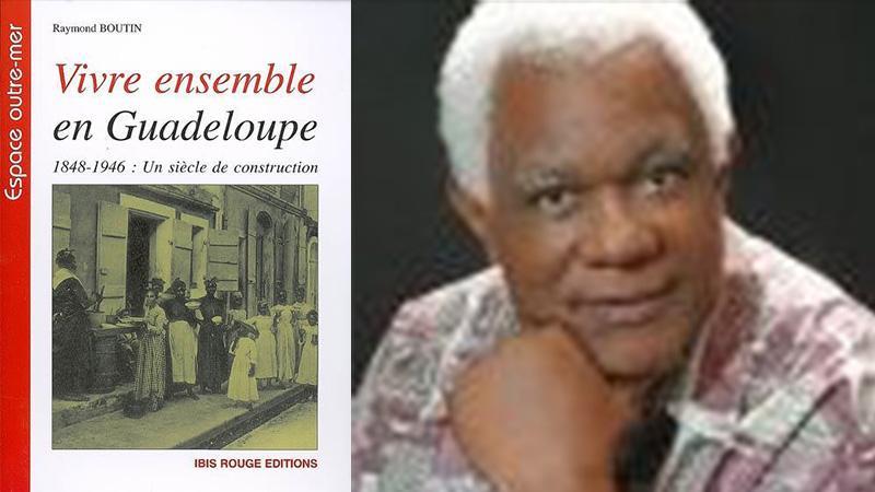 « Vivre ensemble en Guadeloupe / 1848-1946 : un siècle de construction » de Raymond BOUTIN