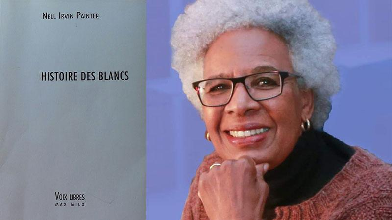 Nell  Irvin  PAINTER raconte l'histoire de la blanchité  aux Etats-Unis