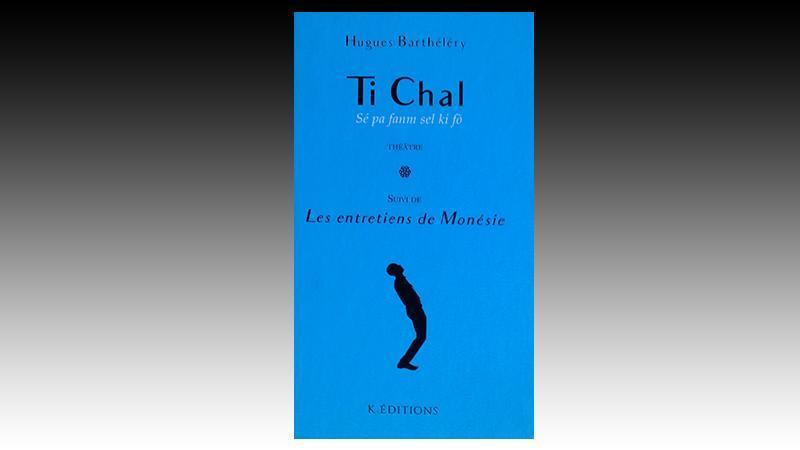 """""""Ti Chal"""" de Hughes BARTHELERY"""