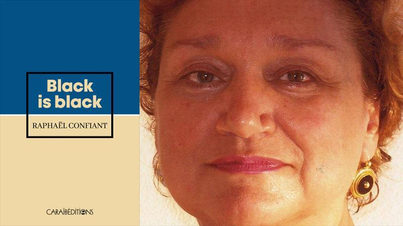 « Blackisblack » Raphaël CONFIANT (2009, réédité en 2019 chez Caraïbéditions)
