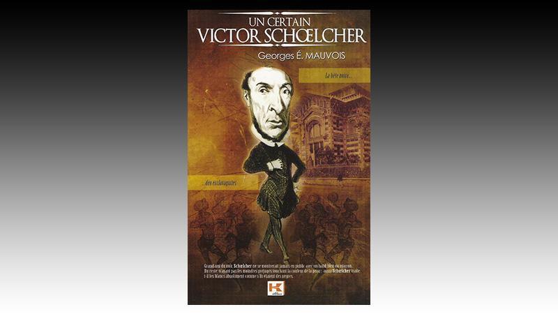 """""""UN CERTAIN Victor SCHOELCHER"""" de Georges Elteuthère MAUVOIS"""